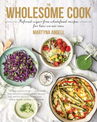 The Wholesome Cook by Martyna Angell (Harlequin MIRA) is available for purchase at wholesomecook.com or at all good book stores nationally RRP $49.99